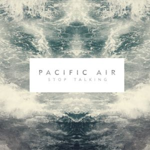 pacific-air-stop-talking-album-stream